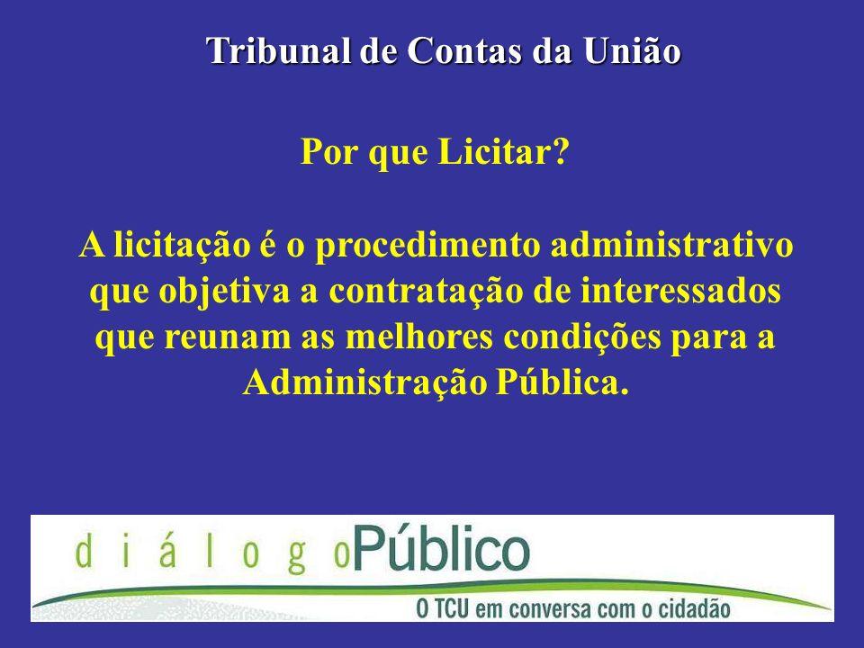 Por que Licitar? A licitação é o procedimento administrativo que objetiva a contratação de interessados que reunam as melhores condições para a Admini
