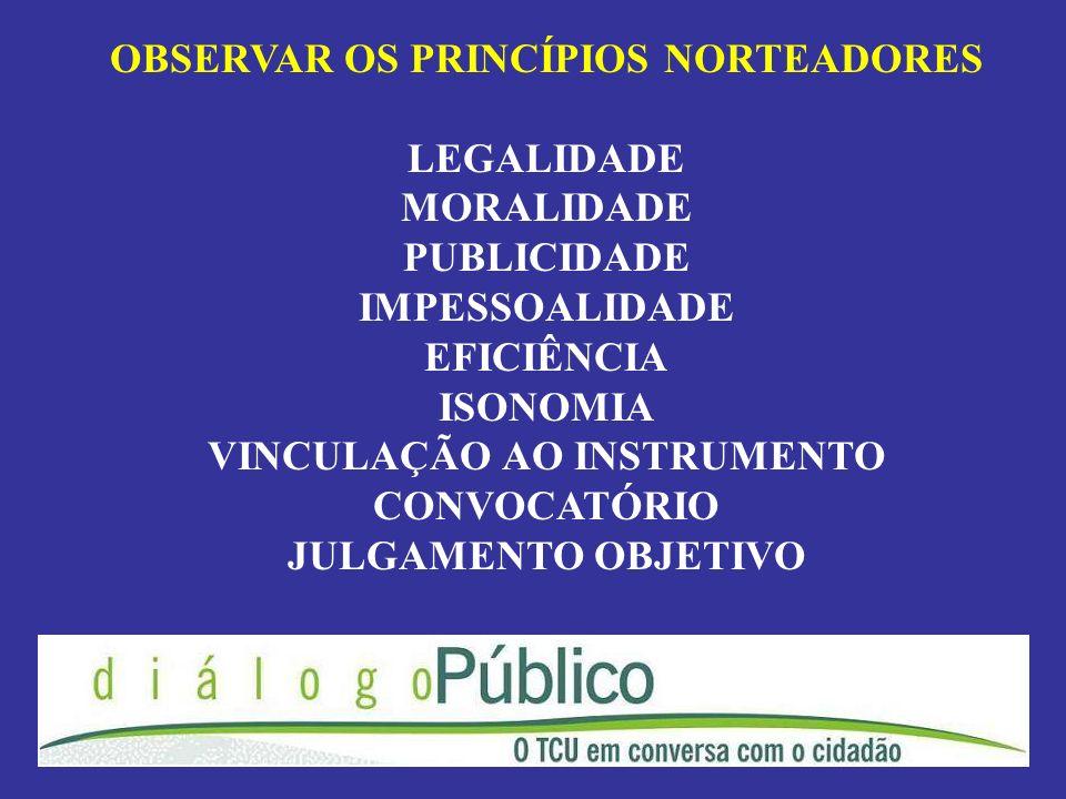 OBSERVAR OS PRINCÍPIOS NORTEADORES LEGALIDADE MORALIDADE PUBLICIDADE IMPESSOALIDADE EFICIÊNCIA ISONOMIA VINCULAÇÃO AO INSTRUMENTO CONVOCATÓRIO JULGAME