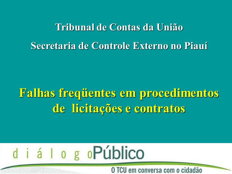 Falhas freqüentes em procedimentos de licitações e contratos Tribunal de Contas da União Secretaria de Controle Externo no Piauí