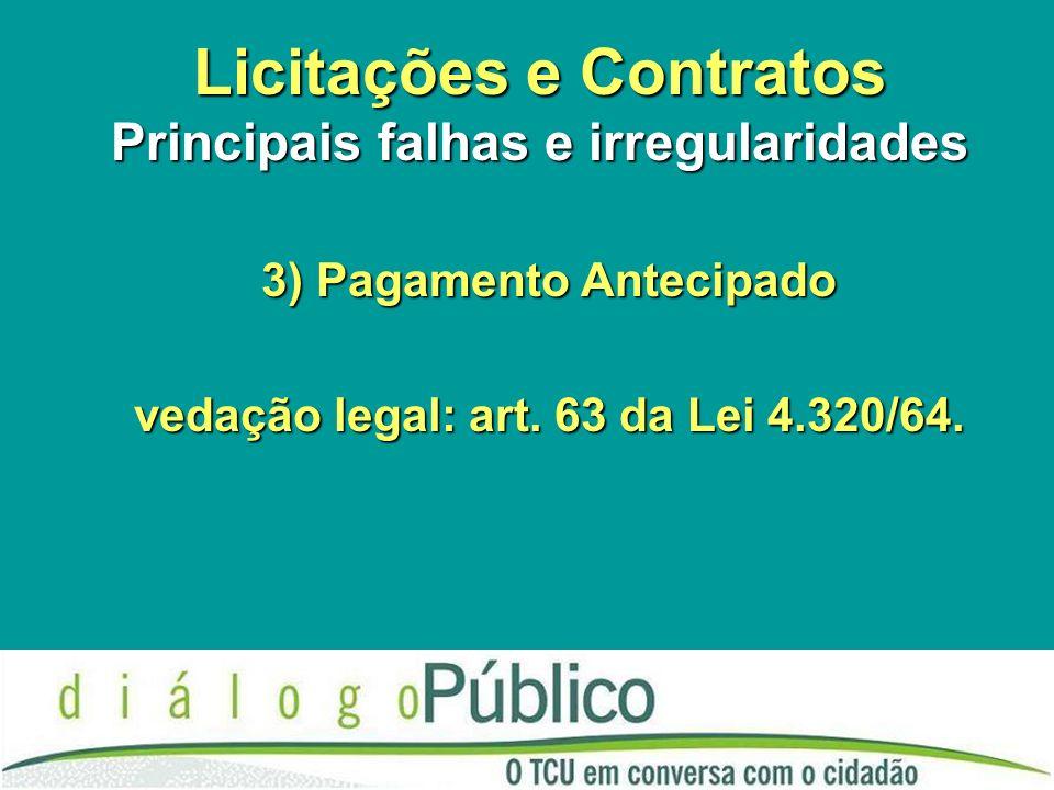 Licitações e Contratos Principais falhas e irregularidades 3) Pagamento Antecipado vedação legal: art.