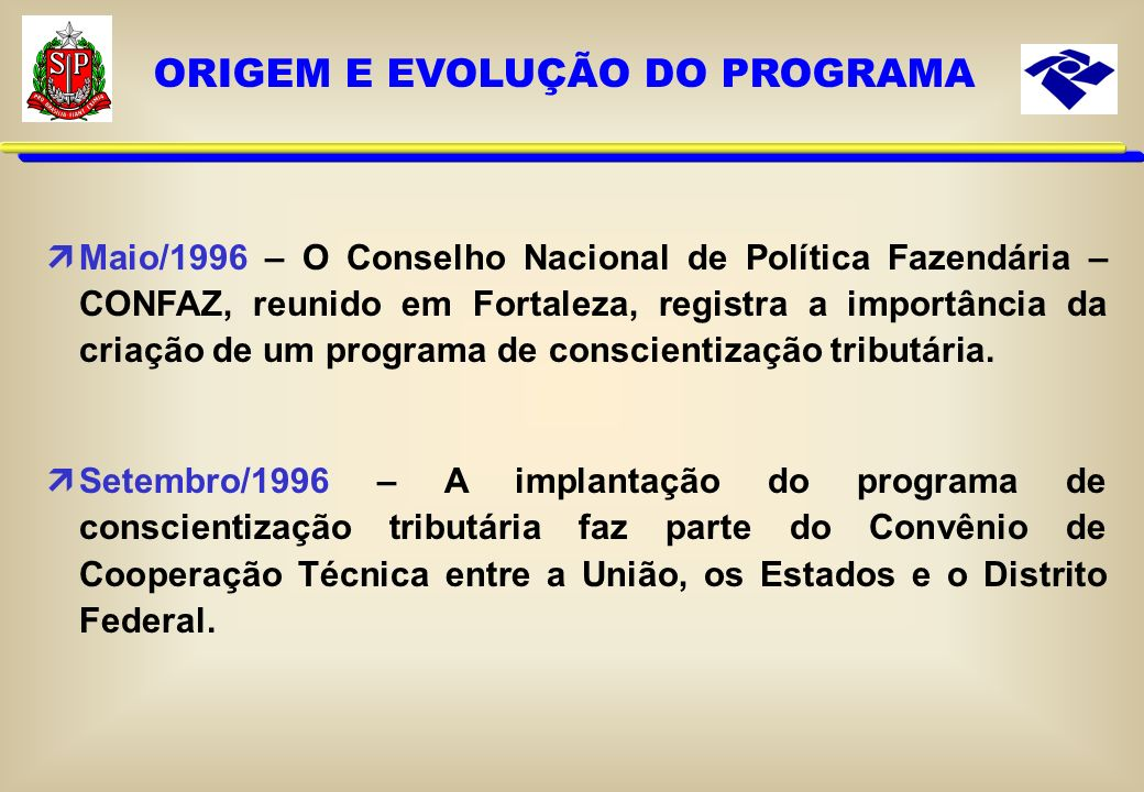 Maio/1996 – O Conselho Nacional de Política Fazendária – CONFAZ, reunido em Fortaleza, registra a importância da criação de um programa de conscientização tributária.