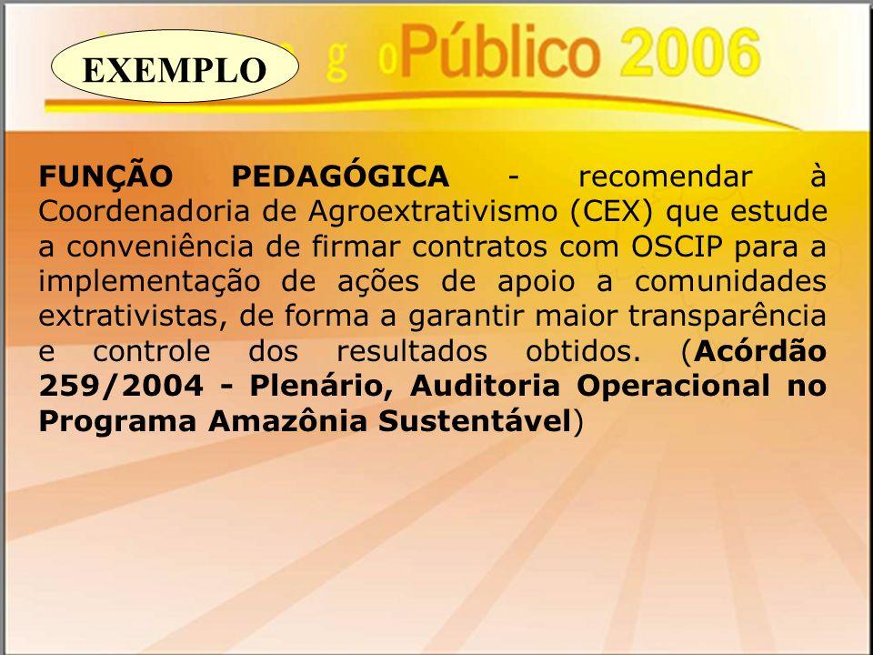 FUNÇÃO PEDAGÓGICA - recomendar à Coordenadoria de Agroextrativismo (CEX) que estude a conveniência de firmar contratos com OSCIP para a implementação