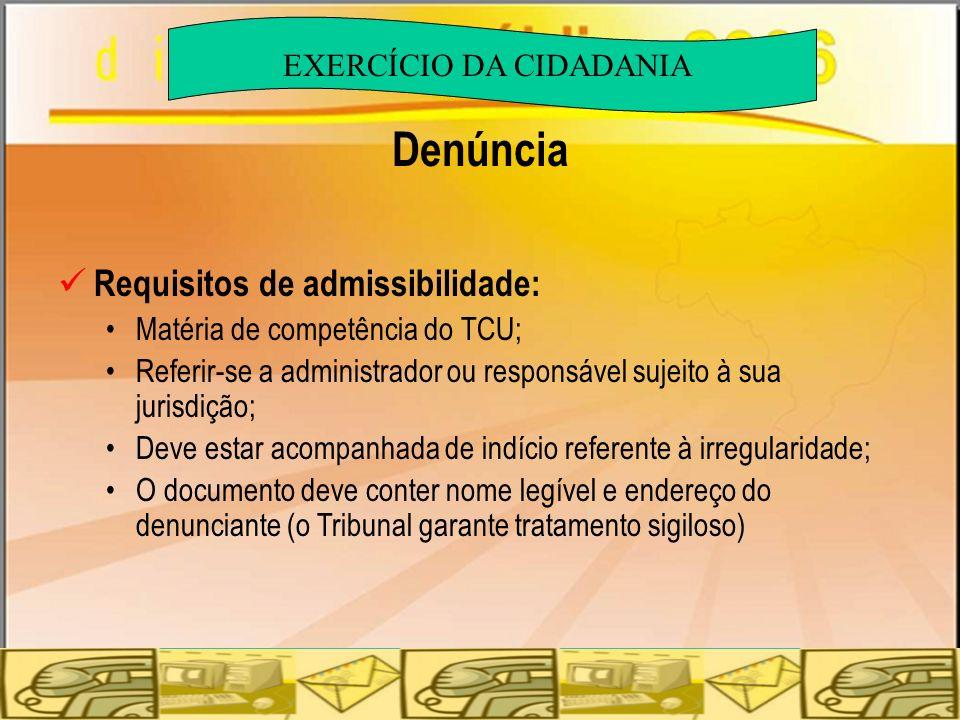 Denúncia Requisitos de admissibilidade: Matéria de competência do TCU; Referir-se a administrador ou responsável sujeito à sua jurisdição; Deve estar