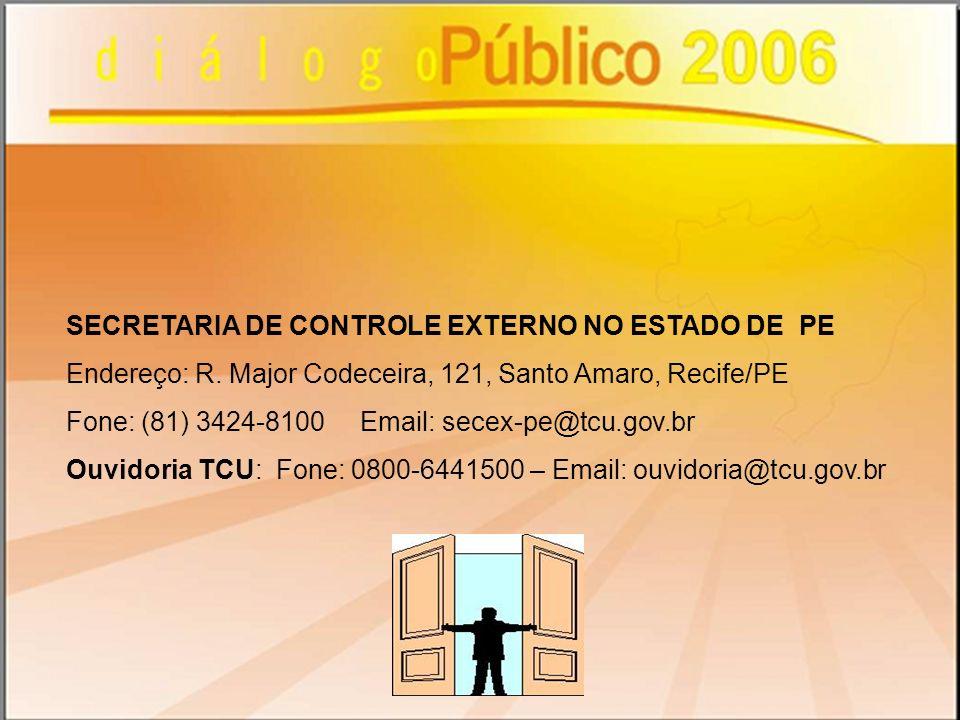 SECRETARIA DE CONTROLE EXTERNO NO ESTADO DE PE Endereço: R. Major Codeceira, 121, Santo Amaro, Recife/PE Fone: (81) 3424-8100 Email: secex-pe@tcu.gov.