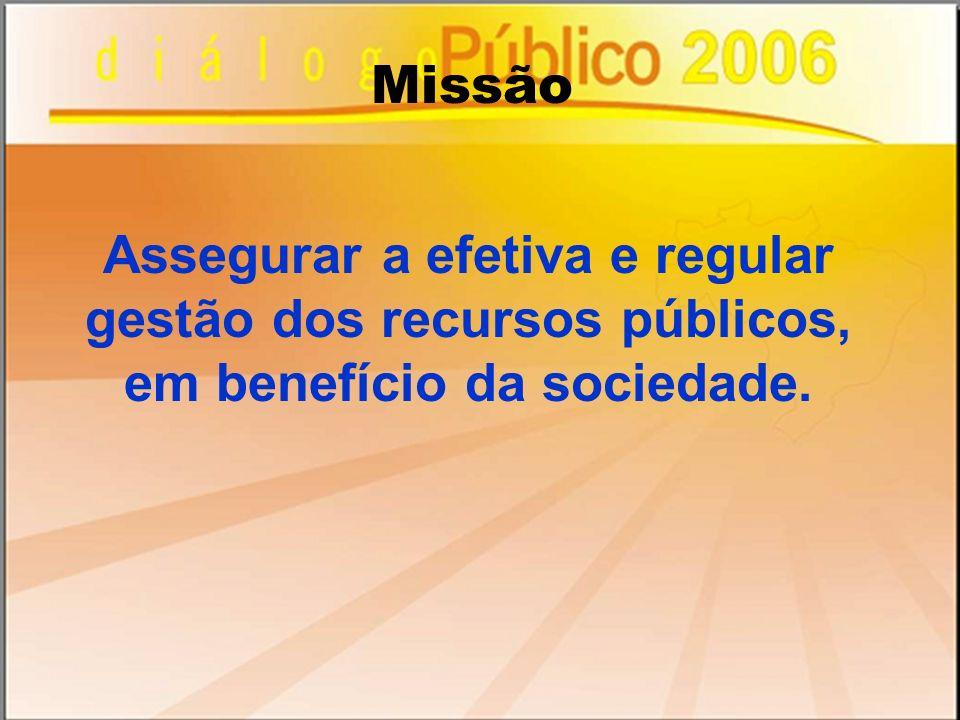 Assegurar a efetiva e regular gestão dos recursos públicos, em benefício da sociedade. Missão