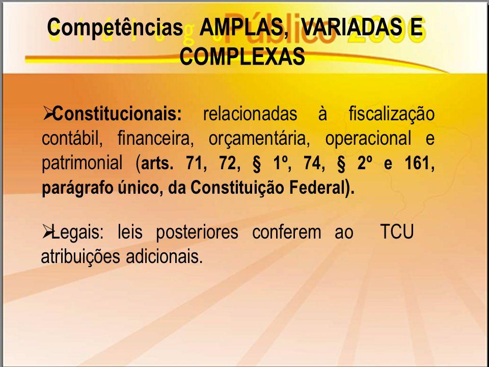 Constitucionais: relacionadas à fiscalização contábil, financeira, orçamentária, operacional e patrimonial ( arts. 71, 72, § 1º, 74, § 2º e 161, parág