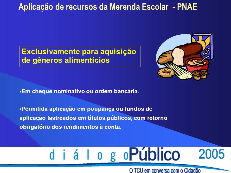 Aplicação de recursos da Merenda Escolar - PNAE Exclusivamente para aquisição de gêneros alimentícios Em cheque nominativo ou ordem bancária.