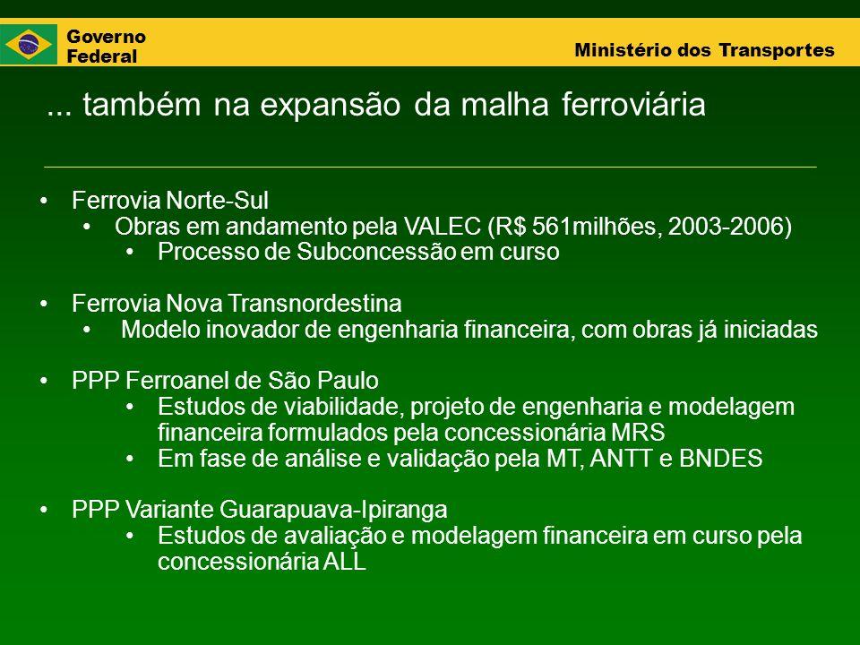 Governo Federal Ministério dos Transportes... também na expansão da malha ferroviária Ferrovia Norte-Sul Obras em andamento pela VALEC (R$ 561milhões,