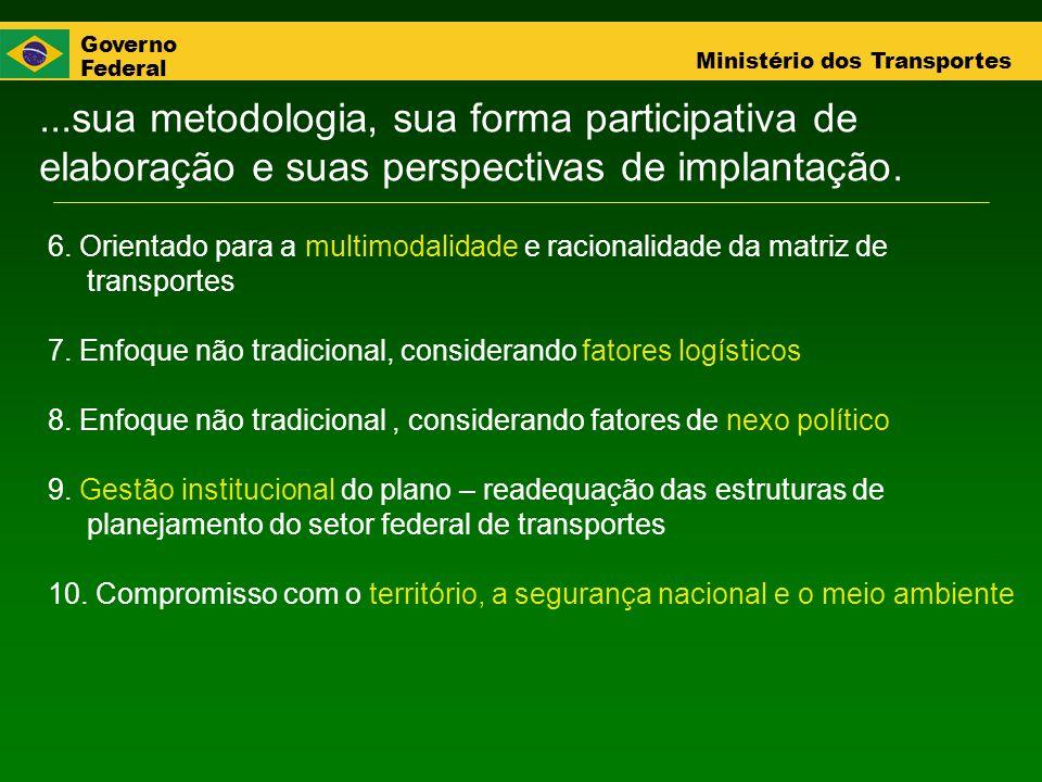 Governo Federal Ministério dos Transportes...sua metodologia, sua forma participativa de elaboração e suas perspectivas de implantação. 6. Orientado p