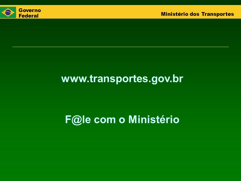 Governo Federal Ministério dos Transportes www.transportes.gov.br F@le com o Ministério