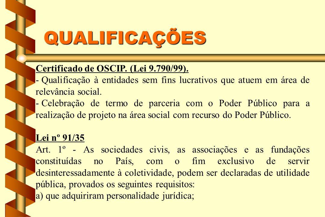 QUALIFICAÇÕES Certificado de OSCIP. (Lei 9.790/99). - Qualificação à entidades sem fins lucrativos que atuem em área de relevância social. - Celebraçã