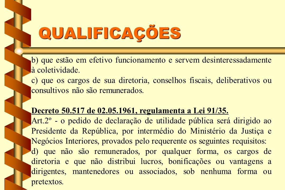 QUALIFICAÇÕES b) que estão em efetivo funcionamento e servem desinteressadamente à coletividade. c) que os cargos de sua diretoria, conselhos fiscais,