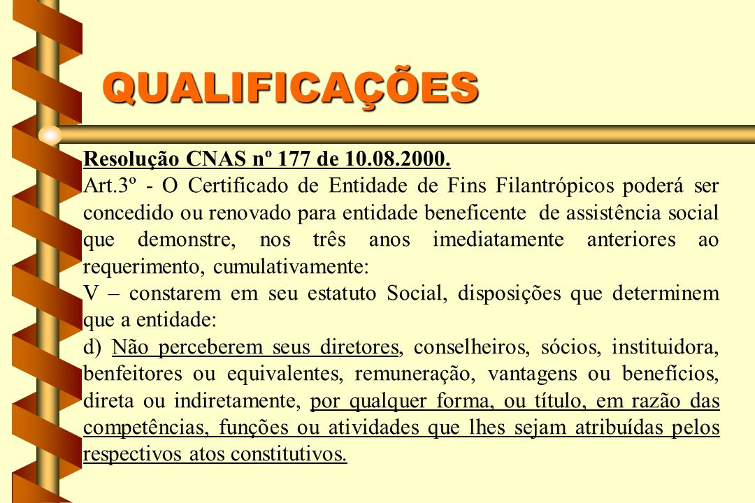 QUALIFICAÇÕES Resolução CNAS nº 177 de 10.08.2000. Art.3º - O Certificado de Entidade de Fins Filantrópicos poderá ser concedido ou renovado para enti