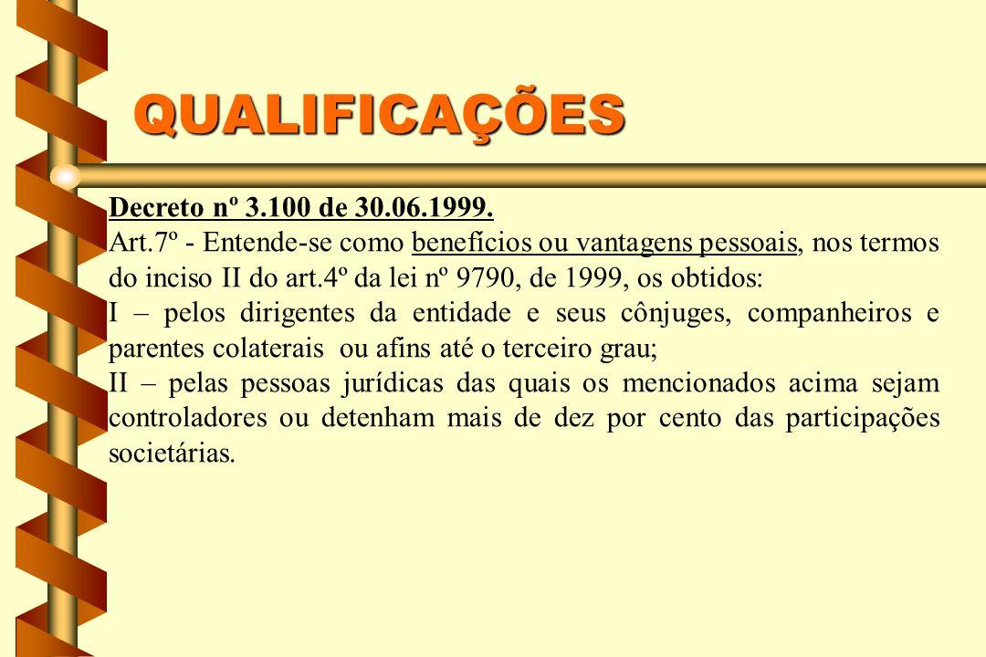 QUALIFICAÇÕES Decreto nº 3.100 de 30.06.1999. Art.7º - Entende-se como benefícios ou vantagens pessoais, nos termos do inciso II do art.4º da lei nº 9