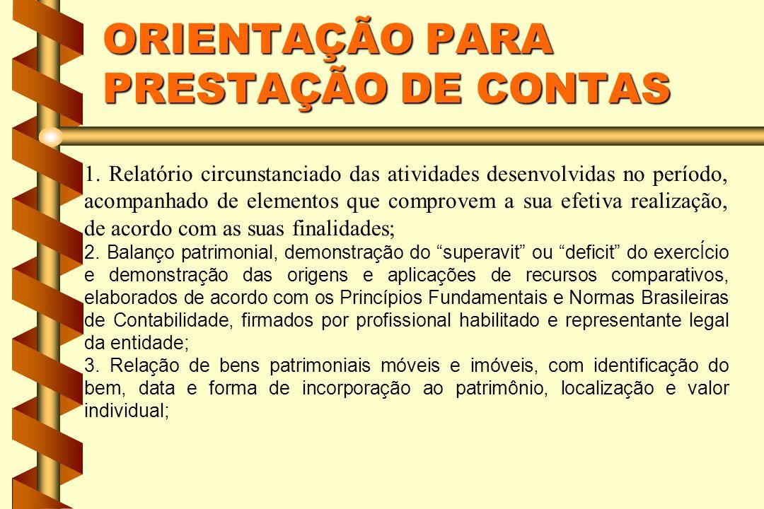 ORIENTAÇÃO PARA PRESTAÇÃO DE CONTAS 1. Relatório circunstanciado das atividades desenvolvidas no período, acompanhado de elementos que comprovem a sua