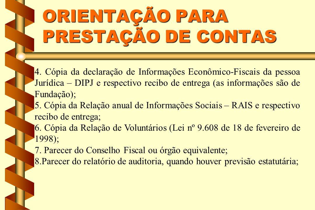 ORIENTAÇÃO PARA PRESTAÇÃO DE CONTAS 4. Cópia da declaração de Informações Econômico-Fiscais da pessoa Jurídica – DIPJ e respectivo recibo de entrega (