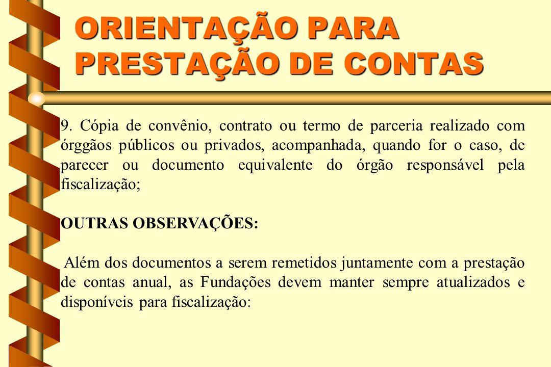 ORIENTAÇÃO PARA PRESTAÇÃO DE CONTAS 9. Cópia de convênio, contrato ou termo de parceria realizado com órggãos públicos ou privados, acompanhada, quand