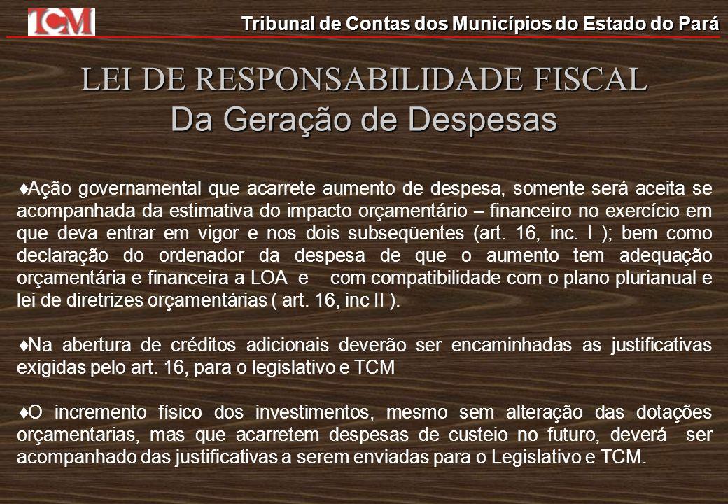 Tribunal de Contas dos Municípios do Estado do Pará LEI DE RESPONSABILIDADE FISCAL Da Geração de Despesas Ação governamental que acarrete aumento de d