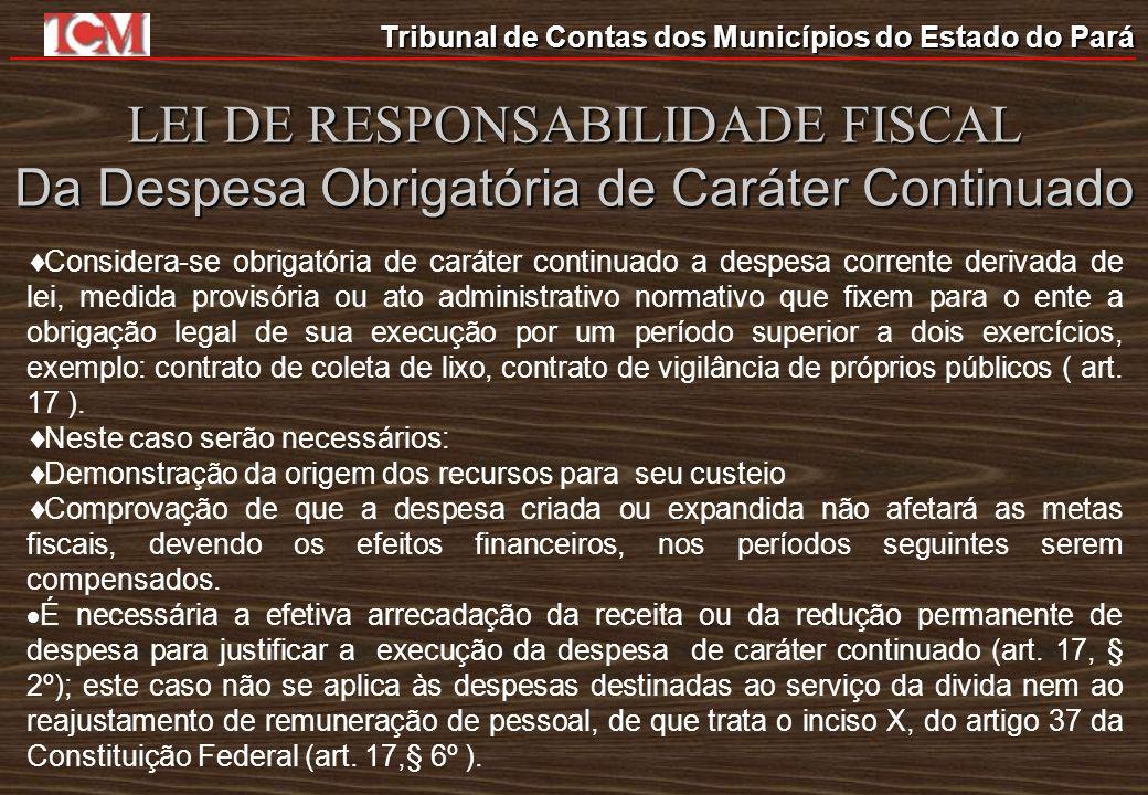 Tribunal de Contas dos Municípios do Estado do Pará LEI DE RESPONSABILIDADE FISCAL Da Despesa Obrigatória de Caráter Continuado Considera-se obrigatór
