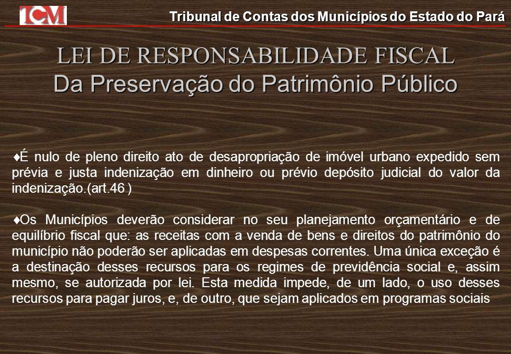 Tribunal de Contas dos Municípios do Estado do Pará LEI DE RESPONSABILIDADE FISCAL Da Preservação do Patrimônio Público É nulo de pleno direito ato de