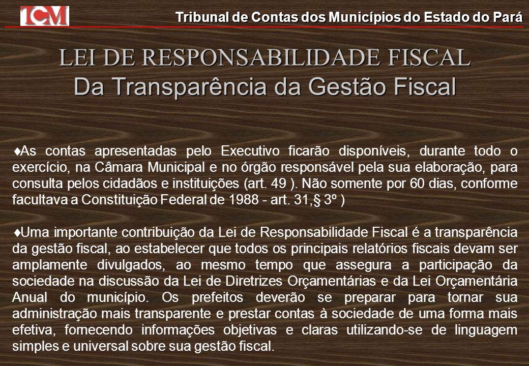 Tribunal de Contas dos Municípios do Estado do Pará LEI DE RESPONSABILIDADE FISCAL Da Transparência da Gestão Fiscal As contas apresentadas pelo Execu