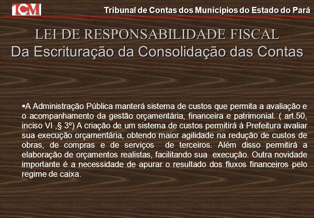 Tribunal de Contas dos Municípios do Estado do Pará LEI DE RESPONSABILIDADE FISCAL Da Escrituração da Consolidação das Contas A Administração Pública