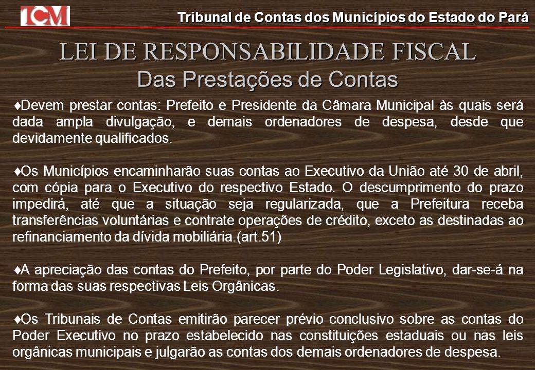 Tribunal de Contas dos Municípios do Estado do Pará LEI DE RESPONSABILIDADE FISCAL Das Prestações de Contas Devem prestar contas: Prefeito e President