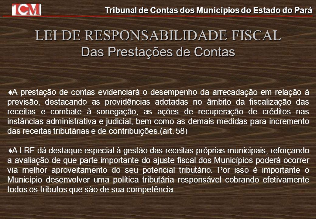 Tribunal de Contas dos Municípios do Estado do Pará LEI DE RESPONSABILIDADE FISCAL Das Prestações de Contas A prestação de contas evidenciará o desemp