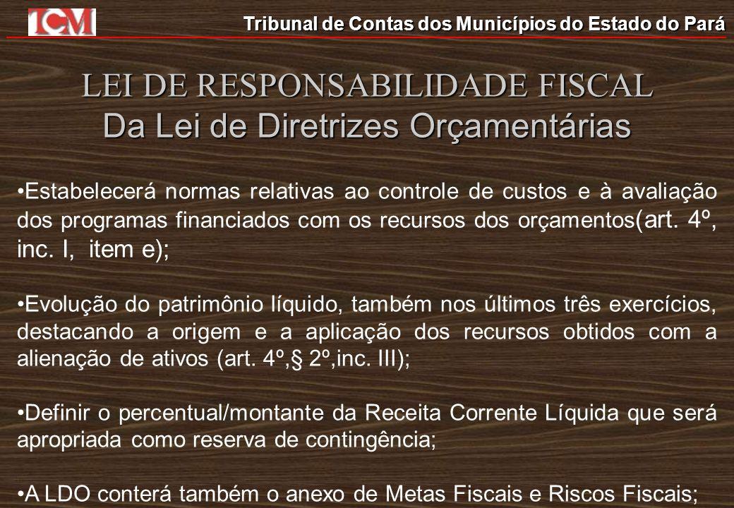 Tribunal de Contas dos Municípios do Estado do Pará LEI DE RESPONSABILIDADE FISCAL Da Lei de Diretrizes Orçamentárias Estabelecerá normas relativas ao