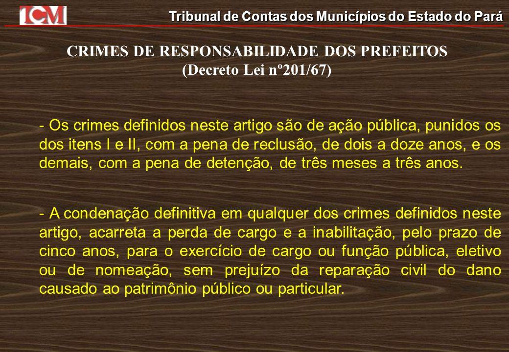 Tribunal de Contas dos Municípios do Estado do Pará CRIMES DE RESPONSABILIDADE DOS PREFEITOS (Decreto Lei nº201/67) - Os crimes definidos neste artigo