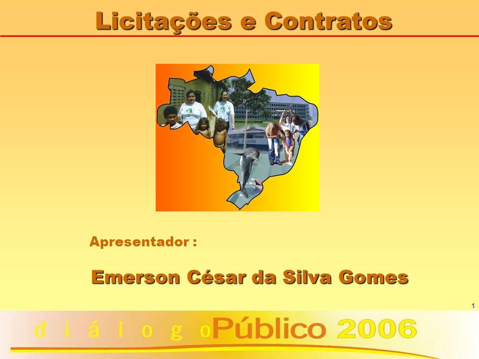 1 Licitações e Contratos Apresentador : Emerson César da Silva Gomes