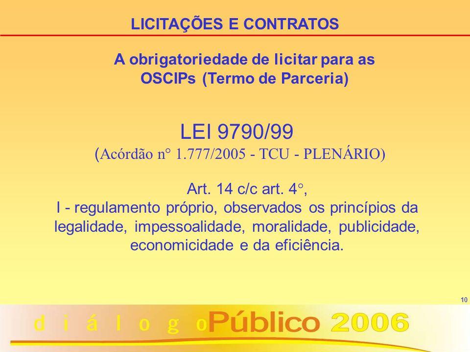 10 LEI 9790/99 ( Acórdão n° 1.777/2005 - TCU - PLENÁRIO) Art. 14 c/c art. 4°, I - regulamento próprio, observados os princípios da legalidade, impesso