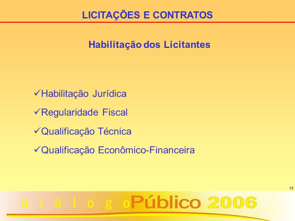 19 Habilitação dos Licitantes Habilitação Jurídica Regularidade Fiscal Qualificação Técnica Qualificação Econômico-Financeira LICITAÇÕES E CONTRATOS