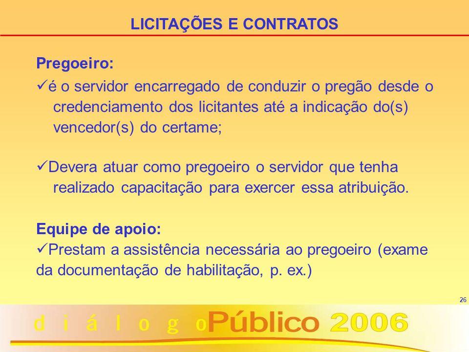 26 LICITAÇÕES E CONTRATOS Pregoeiro: é o servidor encarregado de conduzir o pregão desde o credenciamento dos licitantes até a indicação do(s) vencedo