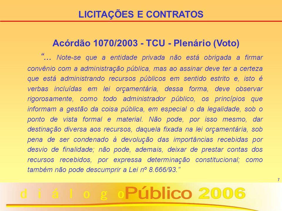 7 Acórdão 1070/2003 - TCU - Plenário (Voto)... Note-se que a entidade privada não está obrigada a firmar convênio com a administração pública, mas ao