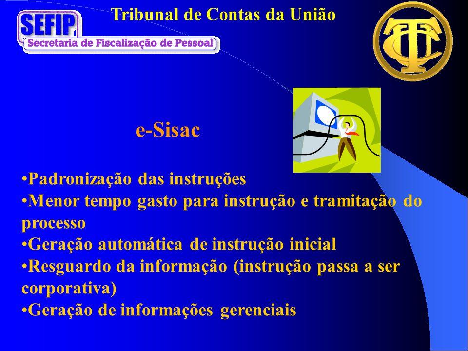Tribunal de Contas da União e-Sisac Padronização das instruções Menor tempo gasto para instrução e tramitação do processo Geração automática de instru