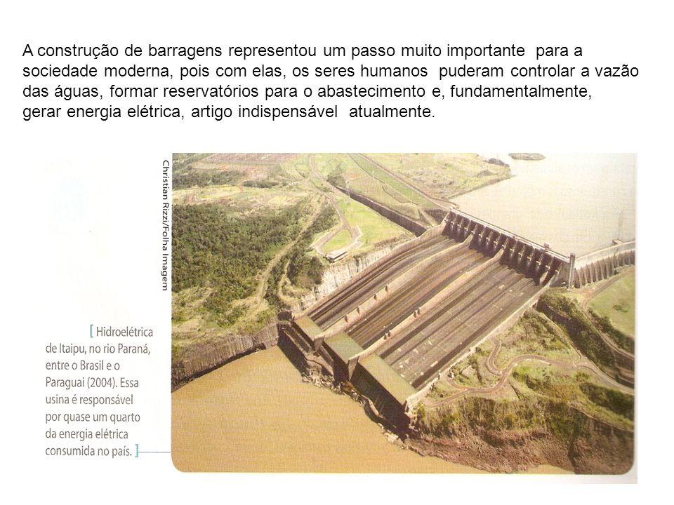 A construção de barragens representou um passo muito importante para a sociedade moderna, pois com elas, os seres humanos puderam controlar a vazão da