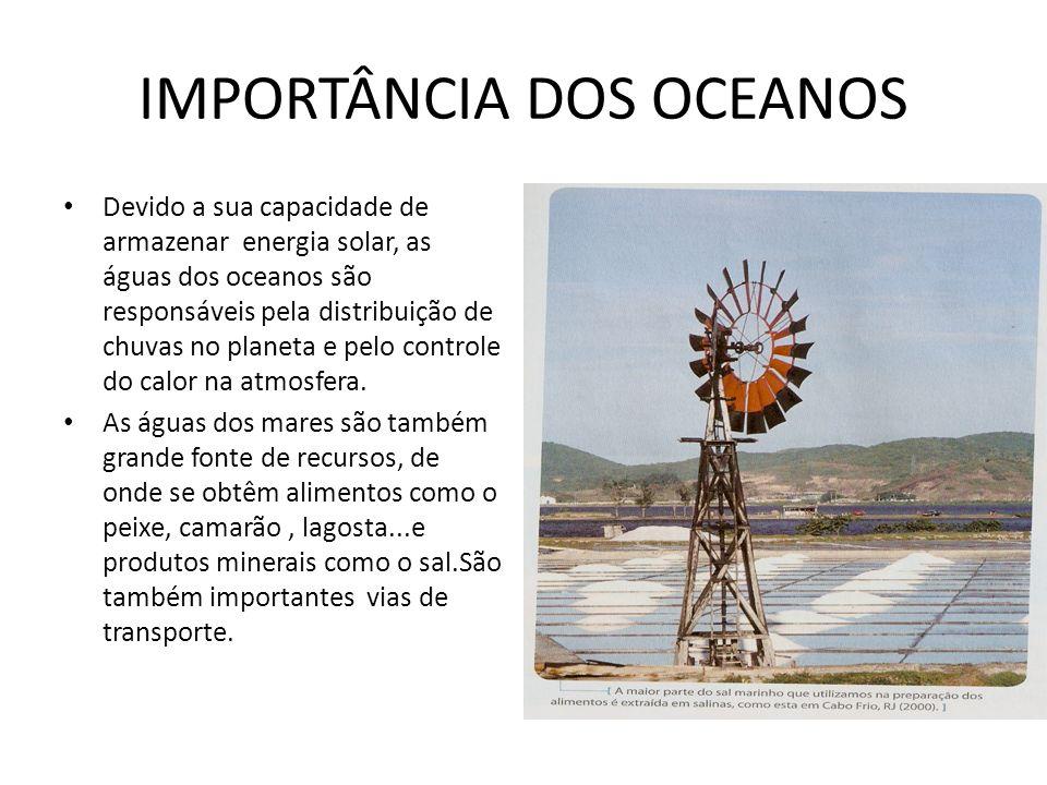 IMPORTÂNCIA DOS OCEANOS Devido a sua capacidade de armazenar energia solar, as águas dos oceanos são responsáveis pela distribuição de chuvas no plane