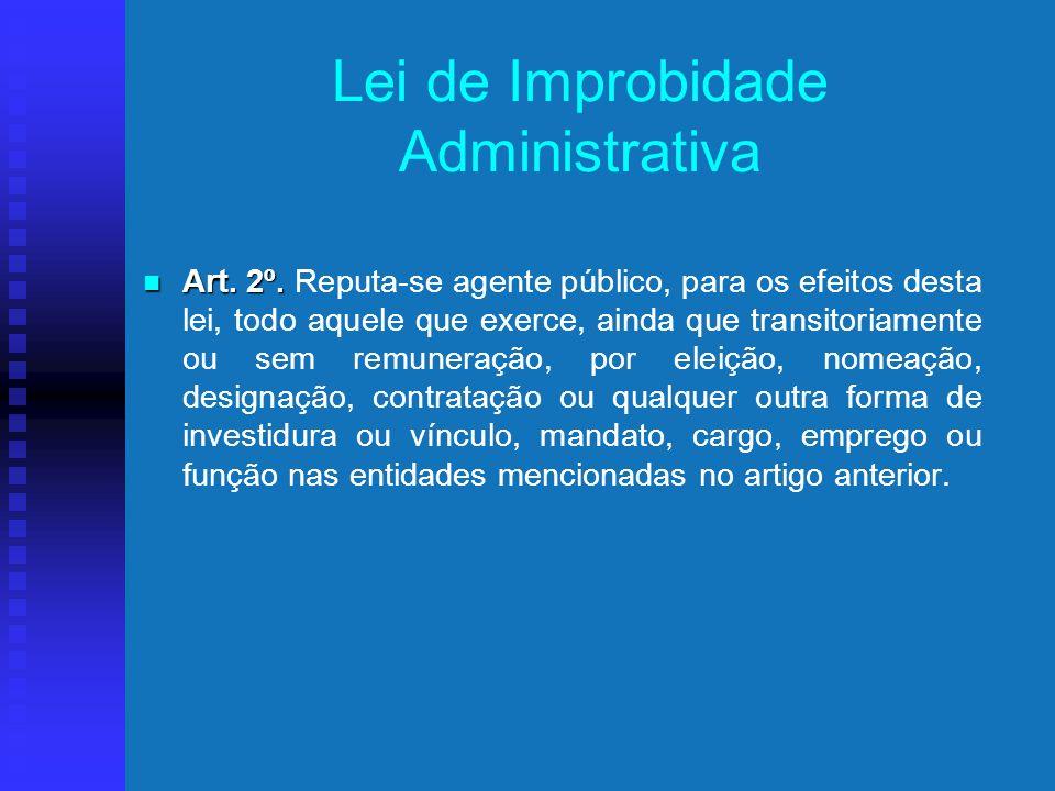 Lei de Improbidade Administrativa Parágrafo único. Estão também sujeitos às penalidades desta lei os atos de improbidade praticados contra o patrimôni