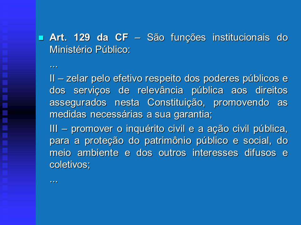 Ministério Público Art. 127 da CF – O Ministério Público é instituição permanente, essencial à função jurisdicional do Estado, incumbindo-lhe a defesa