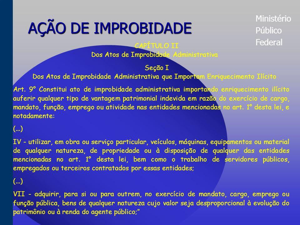 Ministério Público Federal AÇÃO DE IMPROBIDADE CAPÍTULO I Das Disposições Gerais Art.
