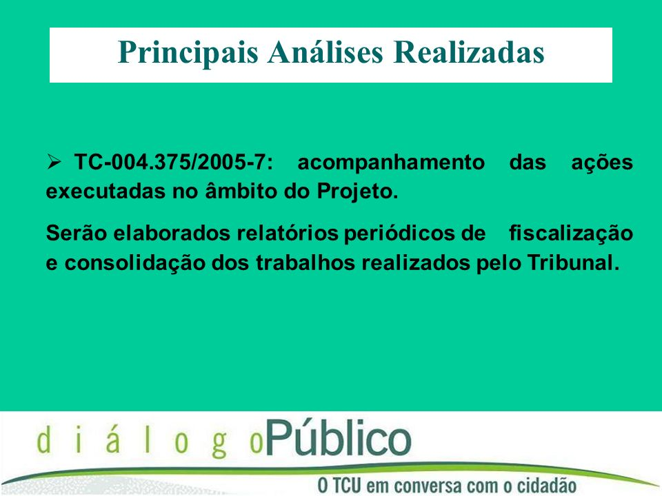 TC-004.375/2005-7: acompanhamento das ações executadas no âmbito do Projeto. Serão elaborados relatórios periódicos de fiscalização e consolidação dos