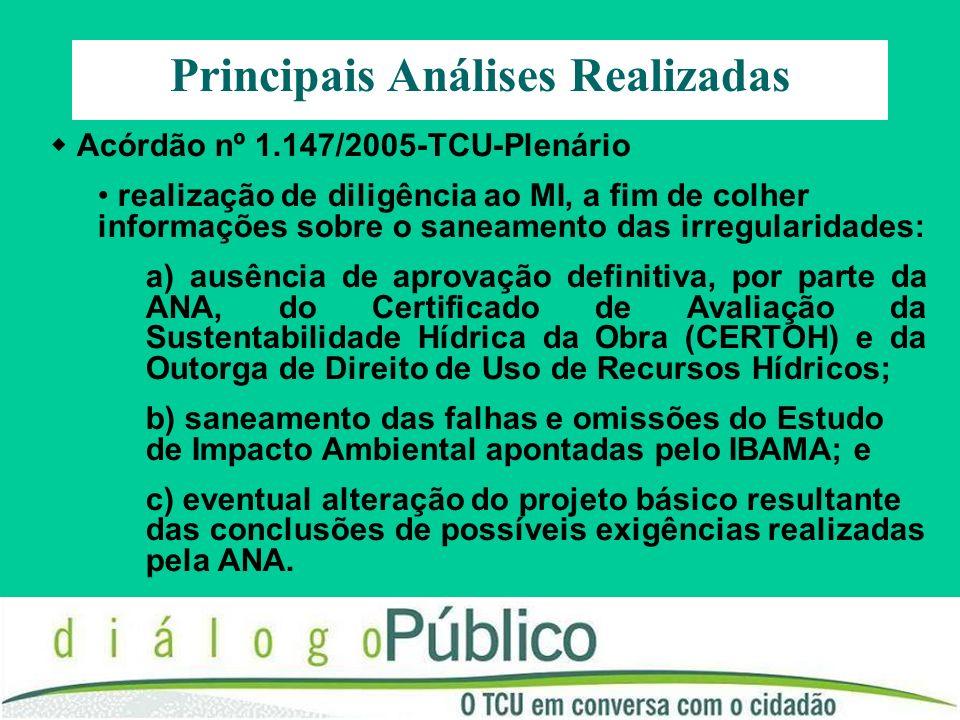 Acórdão nº 1.147/2005-TCU-Plenário realização de diligência ao MI, a fim de colher informações sobre o saneamento das irregularidades: a) ausência de aprovação definitiva, por parte da ANA, do Certificado de Avaliação da Sustentabilidade Hídrica da Obra (CERTOH) e da Outorga de Direito de Uso de Recursos Hídricos; b) saneamento das falhas e omissões do Estudo de Impacto Ambiental apontadas pelo IBAMA; e c) eventual alteração do projeto básico resultante das conclusões de possíveis exigências realizadas pela ANA.