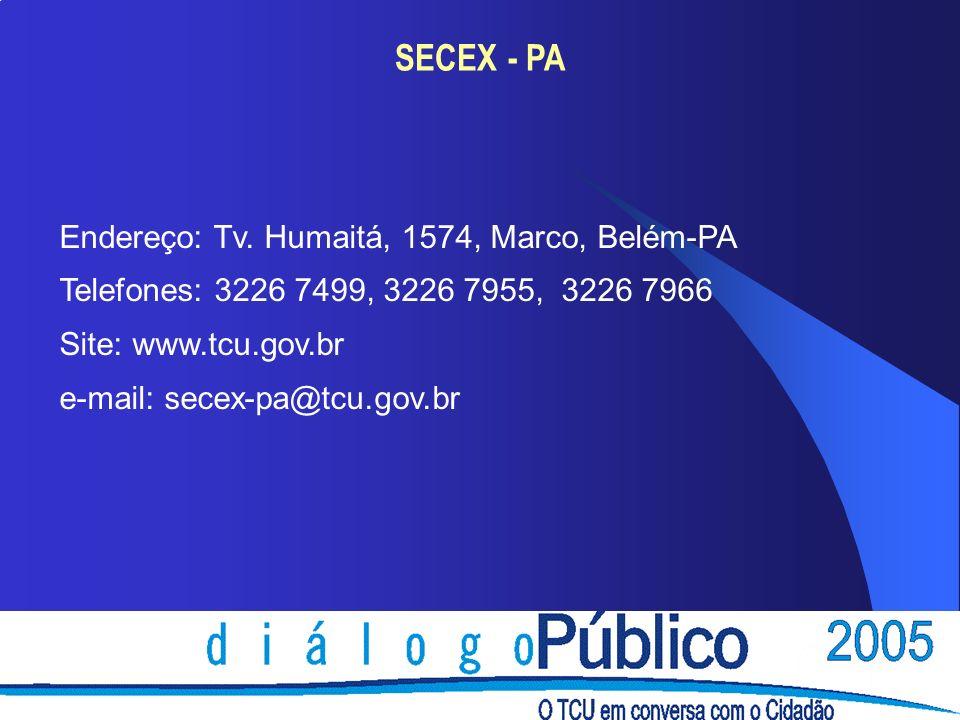 SECEX - PA Endereço: Tv. Humaitá, 1574, Marco, Belém-PA Telefones: 3226 7499, 3226 7955, 3226 7966 Site: www.tcu.gov.br e-mail: secex-pa@tcu.gov.br