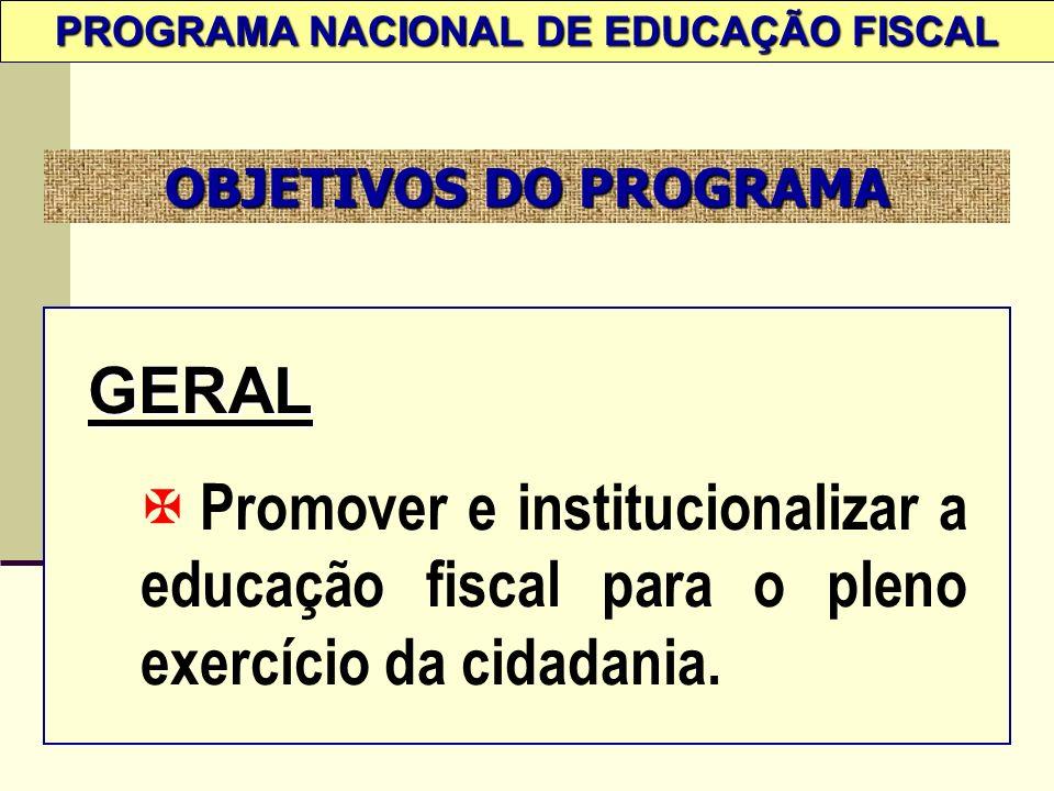 OBJETIVOS DO PROGRAMA GERAL X Promover e institucionalizar a educação fiscal para o pleno exercício da cidadania.