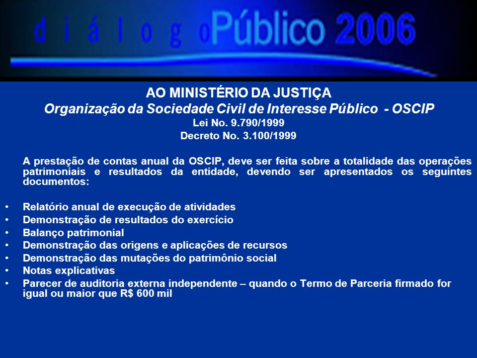 AO MINISTÉRIO DA JUSTIÇA Organização da Sociedade Civil de Interesse Público - OSCIP Lei No. 9.790/1999 Decreto No. 3.100/1999 A prestação de contas a