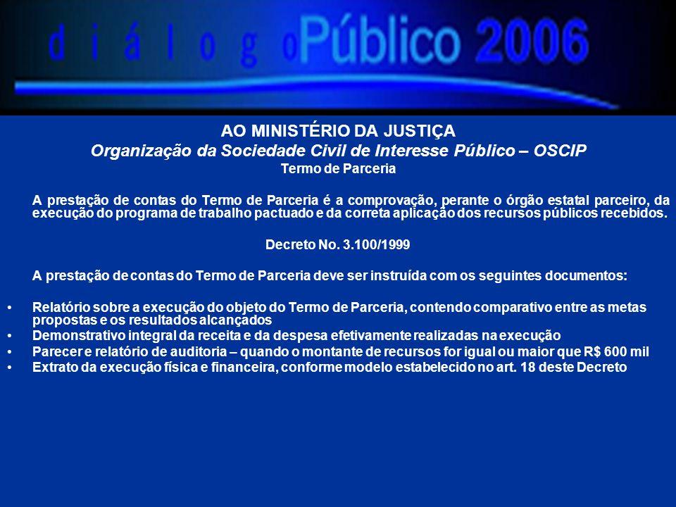 AO MINISTÉRIO DA JUSTIÇA Organização da Sociedade Civil de Interesse Público – OSCIP Termo de Parceria A prestação de contas do Termo de Parceria é a