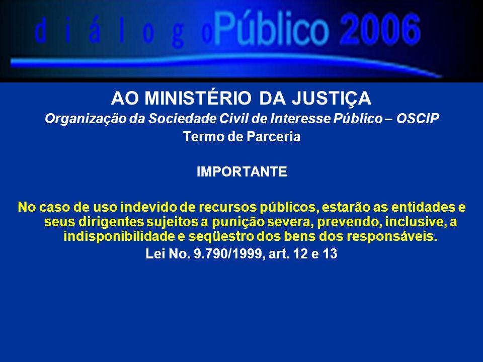 AO MINISTÉRIO DA JUSTIÇA Organização da Sociedade Civil de Interesse Público – OSCIP Termo de Parceria IMPORTANTE No caso de uso indevido de recursos