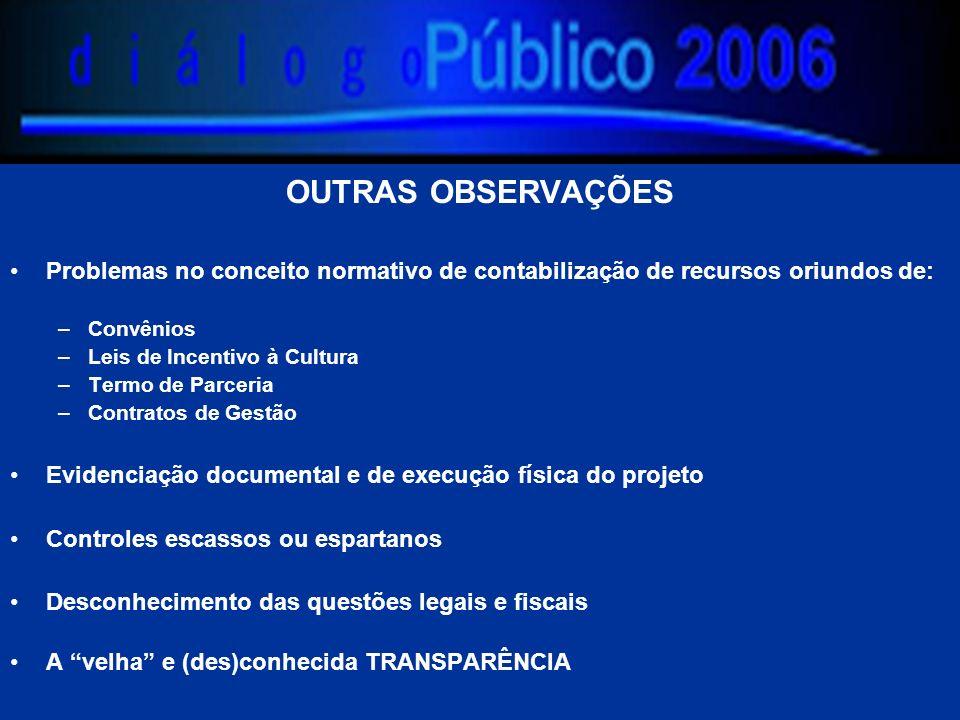 OUTRAS OBSERVAÇÕES Problemas no conceito normativo de contabilização de recursos oriundos de: –Convênios –Leis de Incentivo à Cultura –Termo de Parcer