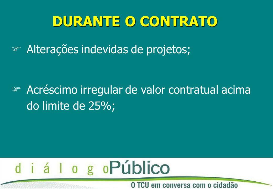 DURANTE O CONTRATO FAlterações indevidas de projetos; FAcréscimo irregular de valor contratual acima do limite de 25%;